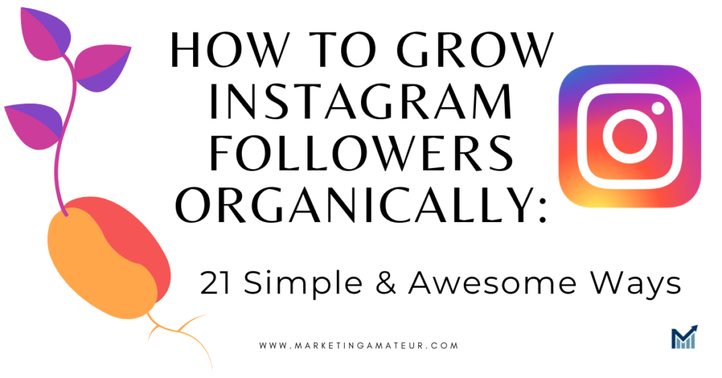 How To Grow Instagram Followers Organically: 21 Simple & Awesome Ways